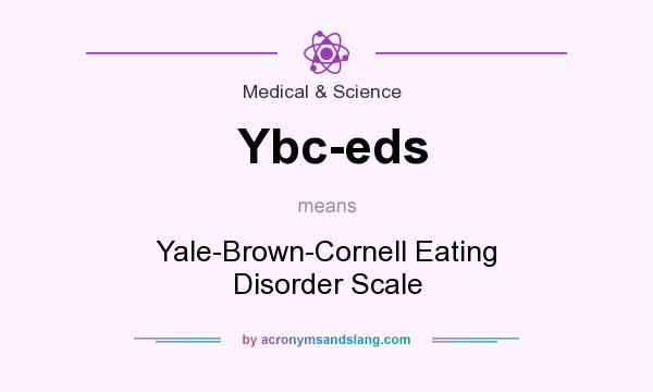 What does Ybc-eds mean? It stands for Yale-Brown-Cornell Eating Disorder Scale