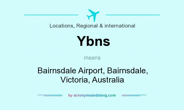 What does Ybns mean? It stands for Bairnsdale Airport, Bairnsdale, Victoria, Australia