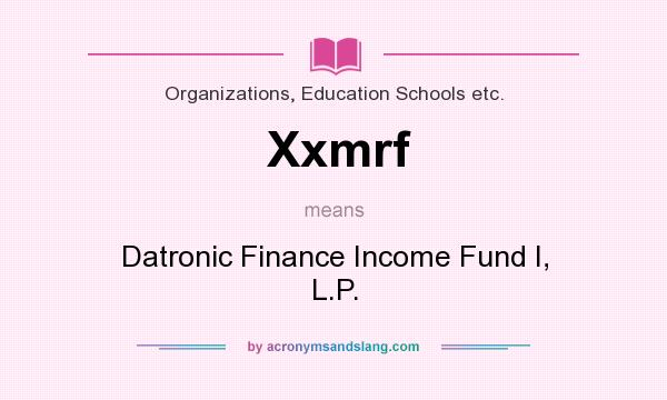 What does Xxmrf mean? It stands for Datronic Finance Income Fund I, L.P.