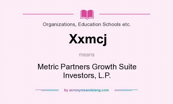 What does Xxmcj mean? It stands for Metric Partners Growth Suite Investors, L.P.