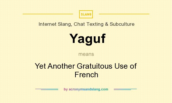 What does Yaguf mean? It stands for Yet Another Gratuitous Use of French