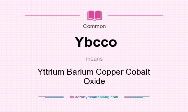 What does Ybcco mean? It stands for Yttrium Barium Copper Cobalt Oxide