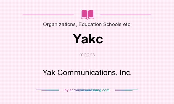 What does Yakc mean? It stands for Yak Communications, Inc.