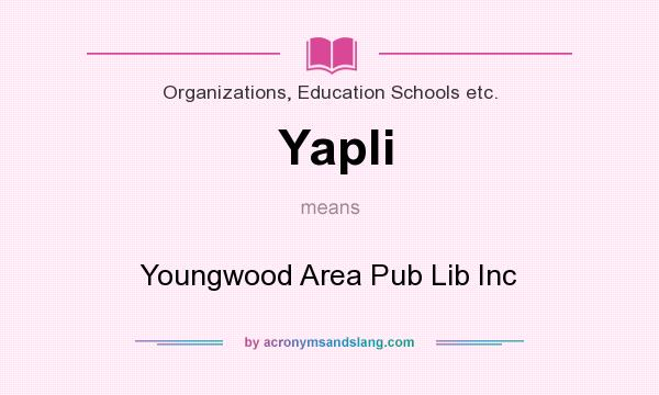 What does Yapli mean? It stands for Youngwood Area Pub Lib Inc