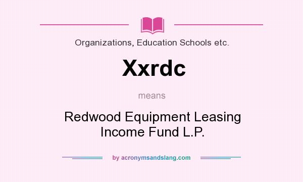 What does Xxrdc mean? It stands for Redwood Equipment Leasing Income Fund L.P.