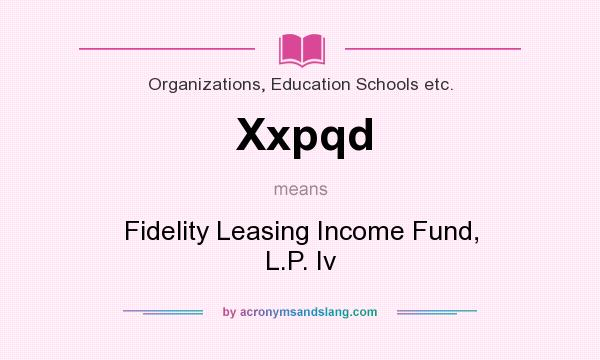 What does Xxpqd mean? It stands for Fidelity Leasing Income Fund, L.P. Iv