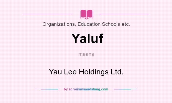 What does Yaluf mean? It stands for Yau Lee Holdings Ltd.