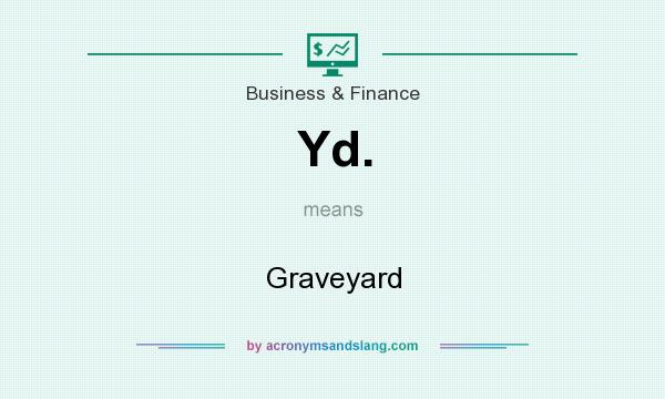 What does Yd. mean? It stands for Graveyard