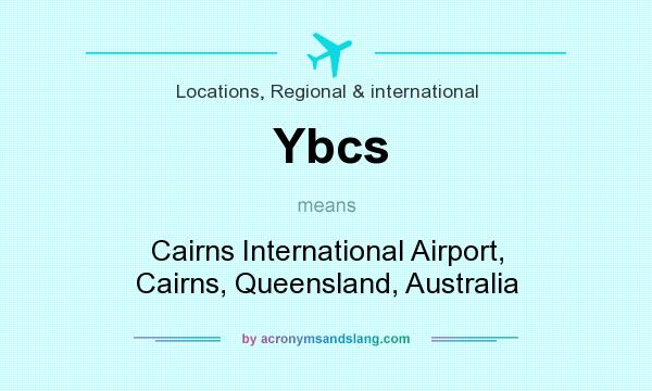 What does Ybcs mean? It stands for Cairns International Airport, Cairns, Queensland, Australia