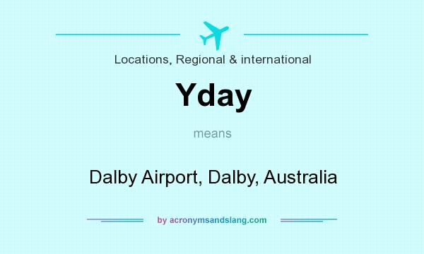 What does Yday mean? It stands for Dalby Airport, Dalby, Australia