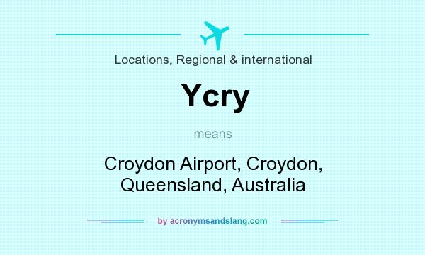 What does Ycry mean? It stands for Croydon Airport, Croydon, Queensland, Australia