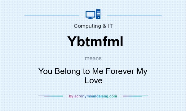 What does Ybtmfml mean? It stands for You Belong to Me Forever My Love