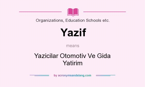 What does Yazif mean? It stands for Yazicilar Otomotiv Ve Gida Yatirim
