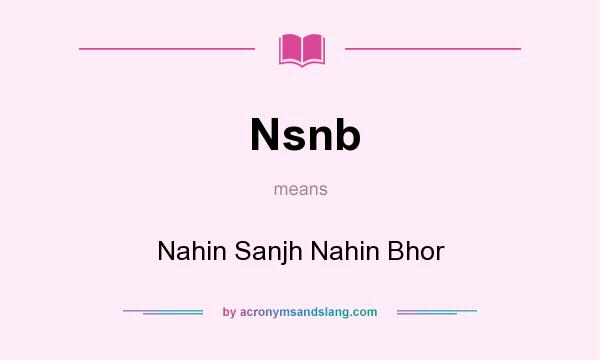 What does Nsnb mean? It stands for Nahin Sanjh Nahin Bhor