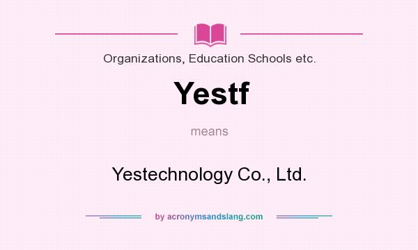 What does Yestf mean? It stands for Yestechnology Co., Ltd.