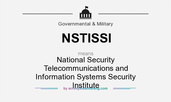 What does NSTISSI mean? It stands for National Security Telecommunications and Information Systems Security Institute
