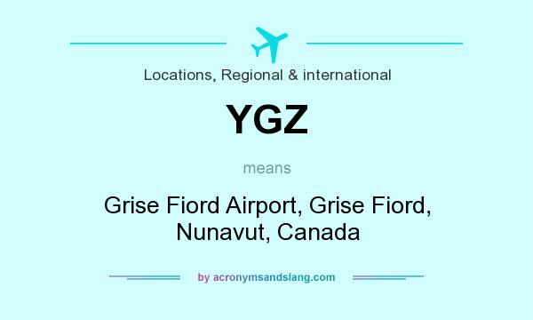 What does YGZ mean? It stands for Grise Fiord Airport, Grise Fiord, Nunavut, Canada