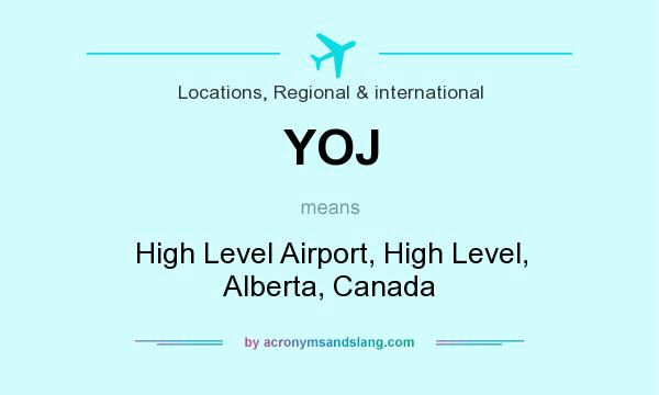 What does YOJ mean? It stands for High Level Airport, High Level, Alberta, Canada