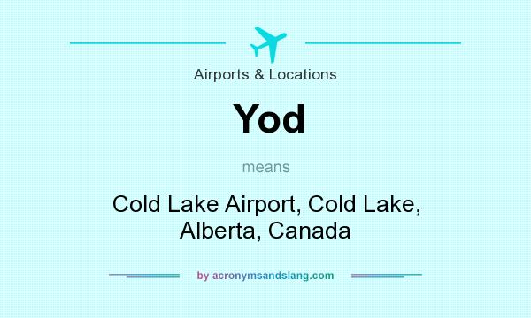 What does Yod mean? It stands for Cold Lake Airport, Cold Lake, Alberta, Canada