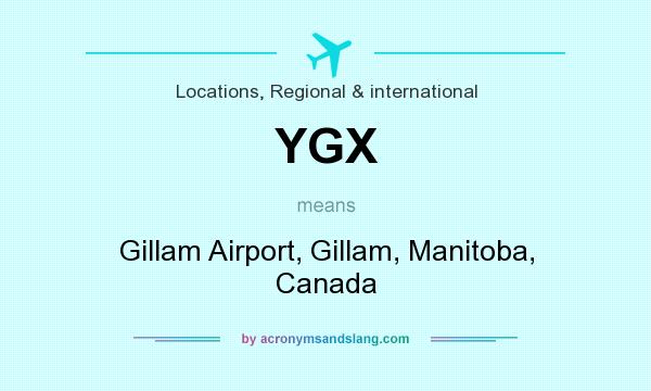What does YGX mean? It stands for Gillam Airport, Gillam, Manitoba, Canada