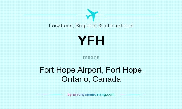 What does YFH mean? It stands for Fort Hope Airport, Fort Hope, Ontario, Canada