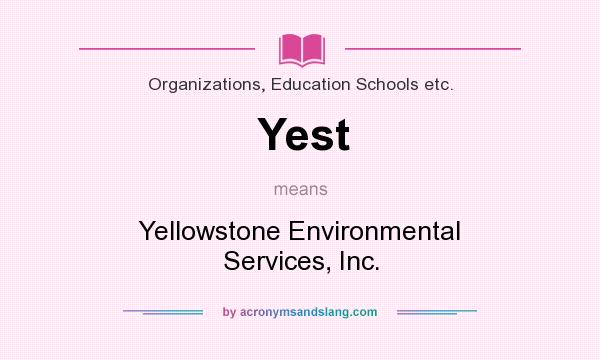 What does Yest mean? It stands for Yellowstone Environmental Services, Inc.