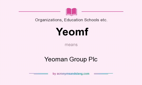 What does Yeomf mean? It stands for Yeoman Group Plc