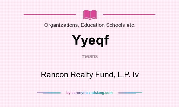 What does Yyeqf mean? It stands for Rancon Realty Fund, L.P. Iv