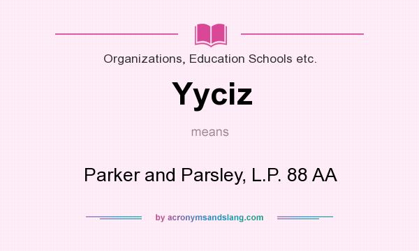 What does Yyciz mean? It stands for Parker and Parsley, L.P. 88 AA