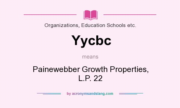 What does Yycbc mean? It stands for Painewebber Growth Properties, L.P. 22