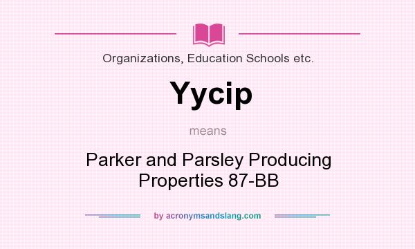What does Yycip mean? It stands for Parker and Parsley Producing Properties 87-BB
