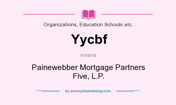 What does Yycbf mean? It stands for Painewebber Mortgage Partners Five, L.P.
