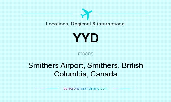 What does YYD mean? It stands for Smithers Airport, Smithers, British Columbia, Canada