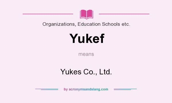 What does Yukef mean? It stands for Yukes Co., Ltd.