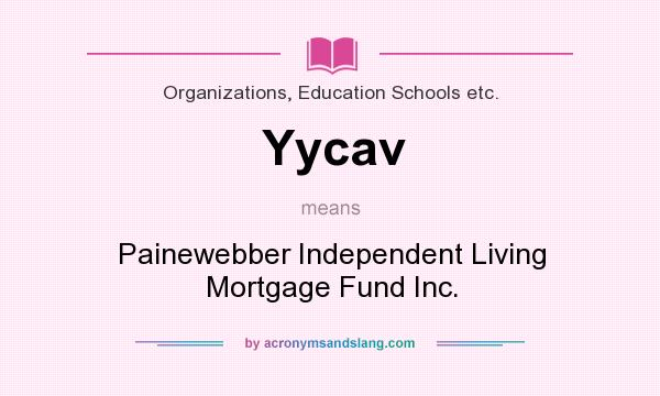 What does Yycav mean? It stands for Painewebber Independent Living Mortgage Fund Inc.