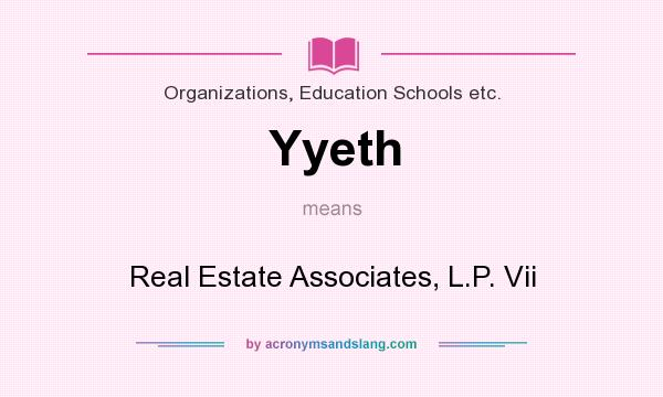 What does Yyeth mean? It stands for Real Estate Associates, L.P. Vii