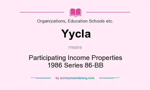 What does Yycla mean? It stands for Participating Income Properties 1986 Series 86-BB