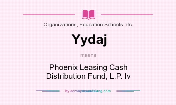 What does Yydaj mean? It stands for Phoenix Leasing Cash Distribution Fund, L.P. Iv