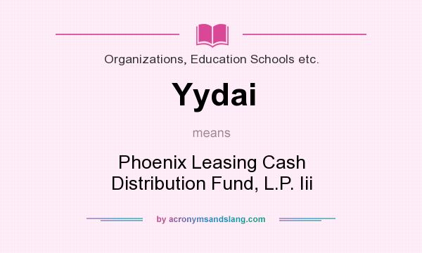 What does Yydai mean? It stands for Phoenix Leasing Cash Distribution Fund, L.P. Iii