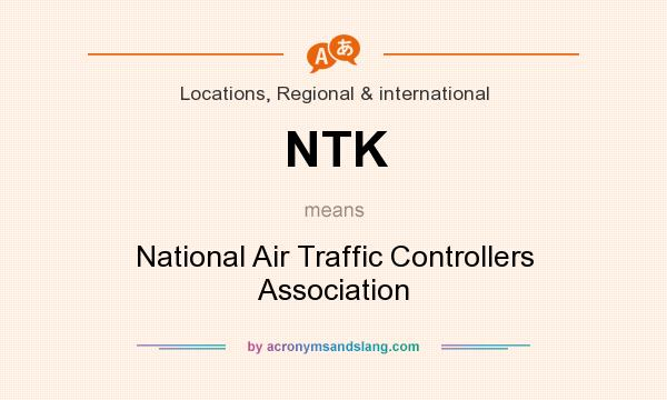 What does NTK mean? It stands for National Air Traffic Controllers Association