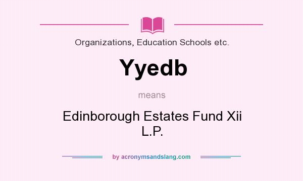 What does Yyedb mean? It stands for Edinborough Estates Fund Xii L.P.