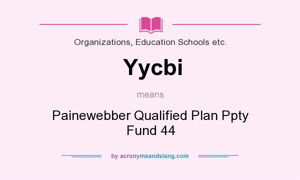 What does Yycbi mean? It stands for Painewebber Qualified Plan Ppty Fund 44