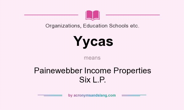 What does Yycas mean? It stands for Painewebber Income Properties Six L.P.
