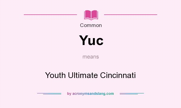 What does Yuc mean? It stands for Youth Ultimate Cincinnati