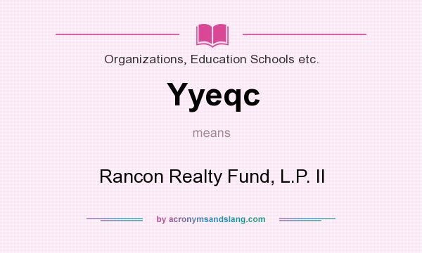 What does Yyeqc mean? It stands for Rancon Realty Fund, L.P. II