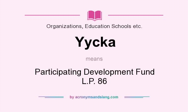What does Yycka mean? It stands for Participating Development Fund L.P. 86