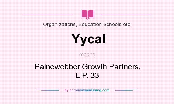 What does Yycal mean? It stands for Painewebber Growth Partners, L.P. 33
