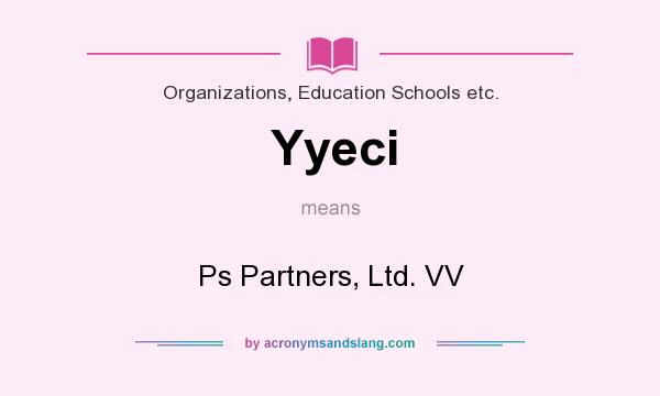 What does Yyeci mean? It stands for Ps Partners, Ltd. VV