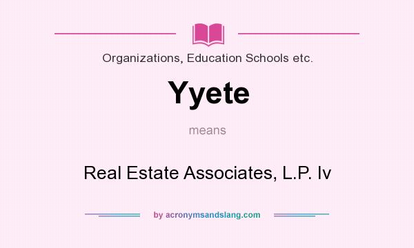 What does Yyete mean? It stands for Real Estate Associates, L.P. Iv