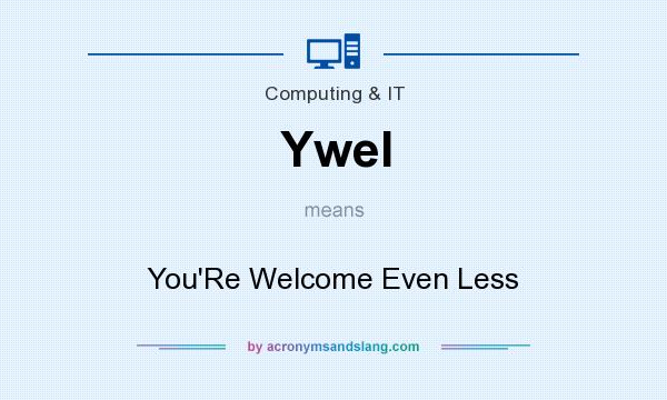 What does Ywel mean? It stands for You`Re Welcome Even Less
